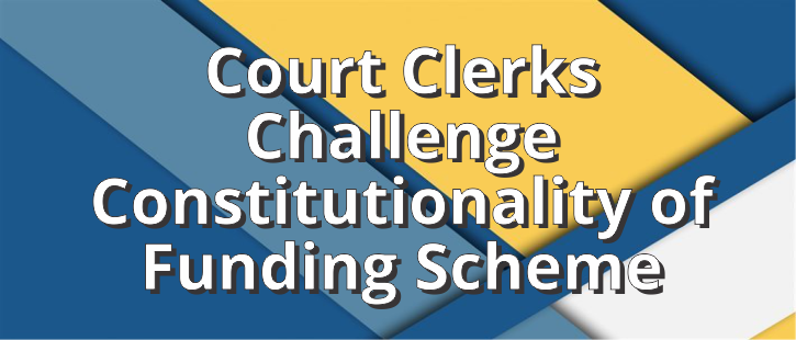 Court Clerks challenge constitutionality of funding scheme